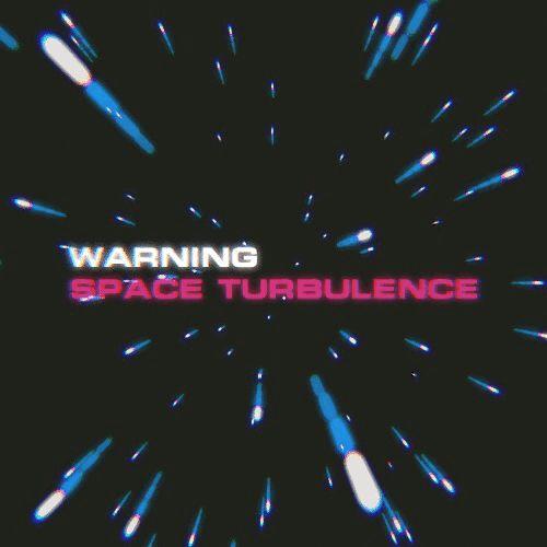 Space turbulence.