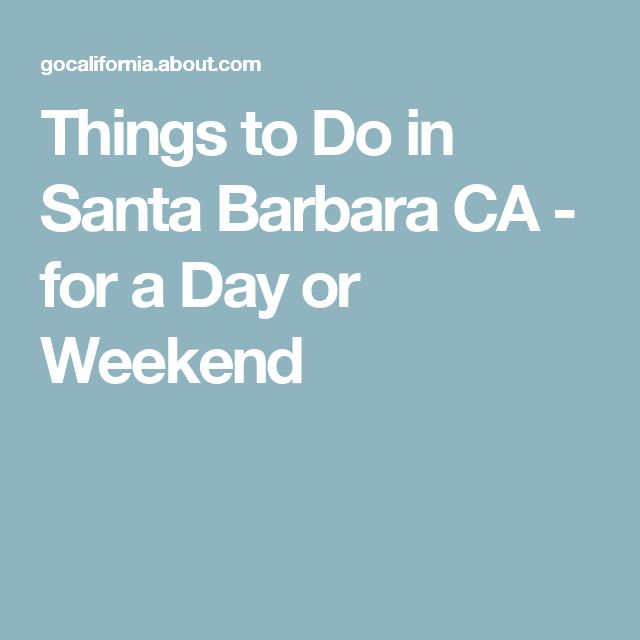 Things to Do in Santa Barbara CA - for a Day or Weekend