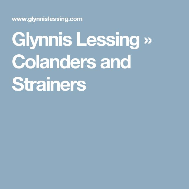 Glynnis Lessing 	 	 	 »   Colanders and Strainers
