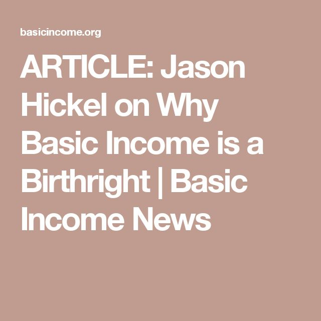 ARTICLE: Jason Hickel on Why Basic Income is a Birthright | Basic Income News