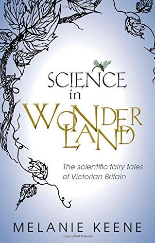 Science in Wonderland: The scientific fairy tales of Victorian Britain - In Victorian Britain an array of writers captured the excitement of new scientific discoveries, and enticed young readers and listeners into learning their secrets, by converting introductory explanations into quirky, charming, and imaginative fairy-tales; forces could be fairies, dinosaurs could be dragons, and looking closely at a drop of water revealed a soup of monsters.