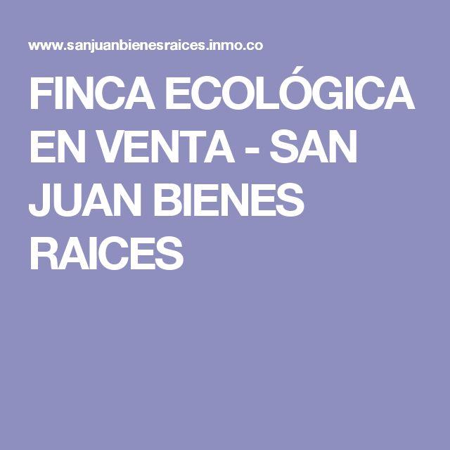 FINCA ECOLÓGICA EN VENTA - SAN JUAN BIENES RAICES