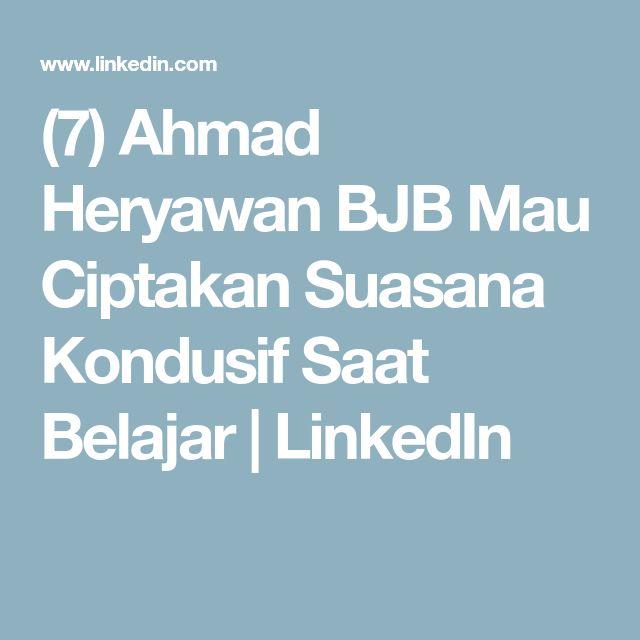 (7) Ahmad Heryawan BJB Mau Ciptakan Suasana Kondusif Saat Belajar | LinkedIn