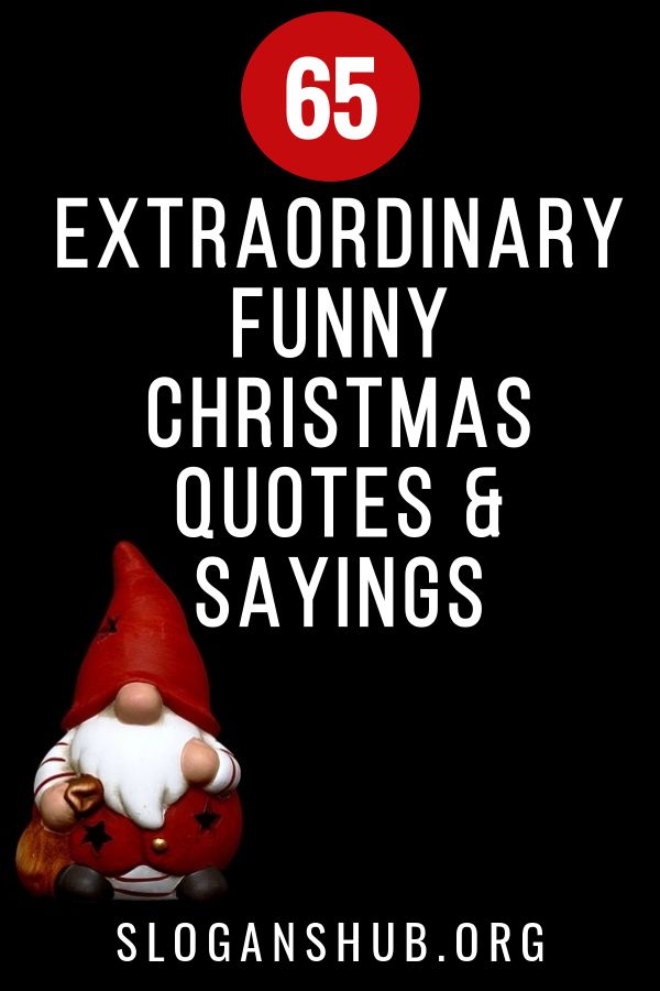 65 Extraordinary Funny Christmas Quotes Sayings Christmas Quotes Funny Christmas Card Sayings Christmas Quotes