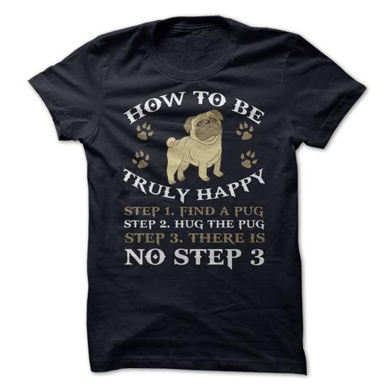 Hug Pug to be truly happy T-Shirt Hoodie Sweatshirts eae. Check price ==► http://graphictshirts.xyz/?p=104002