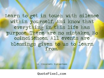 Dr. Elizabeth Kubler-Ross photo quote - Learn to get in touch with silence within yourself, and.. - Life quote