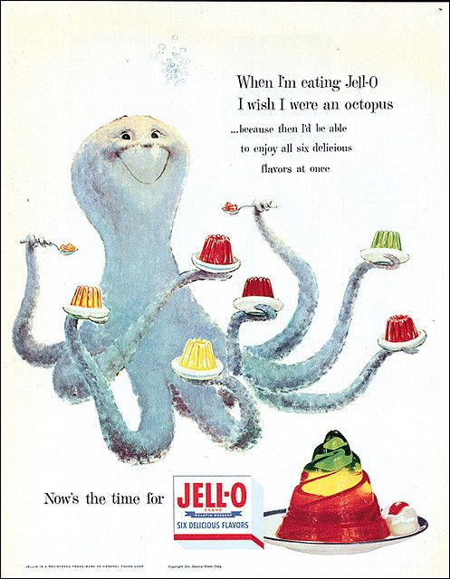 "1950's Jell-O Octopus-""When I'm eating Jell-O I wish I were an octopus...because then I'd be able to enjoy all six delicious flavors at once."""
