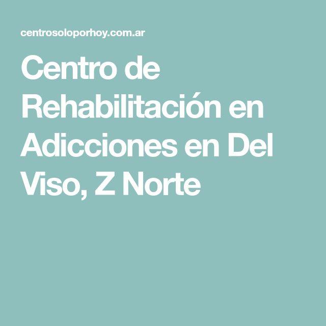 Centro de Rehabilitación en Adicciones en Del Viso, Z Norte