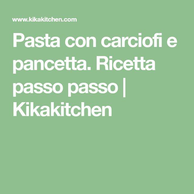 Pasta con carciofi e pancetta. Ricetta passo passo | Kikakitchen