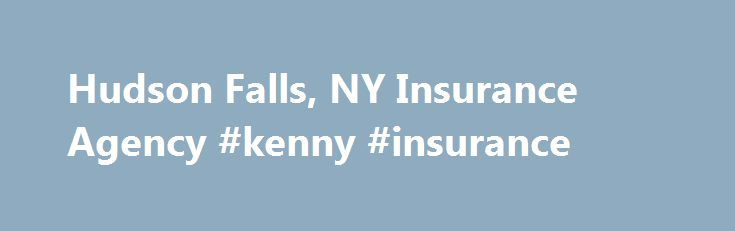 Hudson Falls, NY Insurance Agency #kenny #insurance http://trinidad-and-tobago.remmont.com/hudson-falls-ny-insurance-agency-kenny-insurance/  # Testimonials I was with another local insurance company for many years, going back to my high school days. My rates kept going up, so I decided to shop around. I then moved to another local insurance company. They beat the rate, but only for a couple of years. I soon started to feel that I was just another number. I ran into Susie, one of the ladies…
