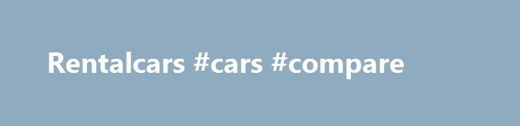 Rentalcars #cars #compare http://cars.remmont.com/rentalcars-cars-compare/  #rentalcars # История В двух словах Guaranteed low prices for car rental Worldwide Коротко о себе Rentalcars.com is part of the Priceline group of companies. Nasdaq listed, Priceline is one of the world's largest travel companies operating through brands including Booking.com, Priceline.com and Agoda.com. Rentalcars.com has become one of the largest car rental reservation agencies…The post Rentalcars #cars #compare…