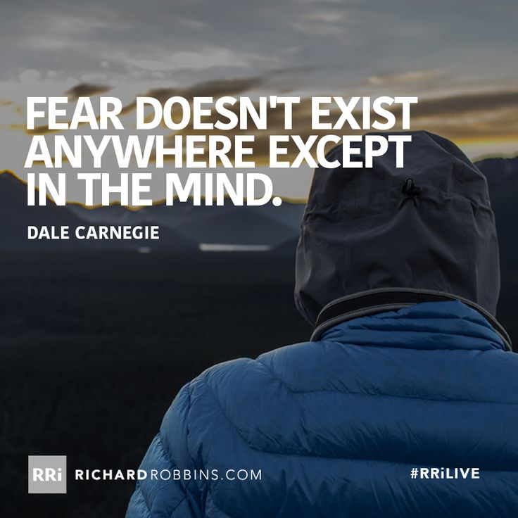 Fear doesn't exist anywhere except in the mind. #RRiLIVE www.richardrobbins.com
