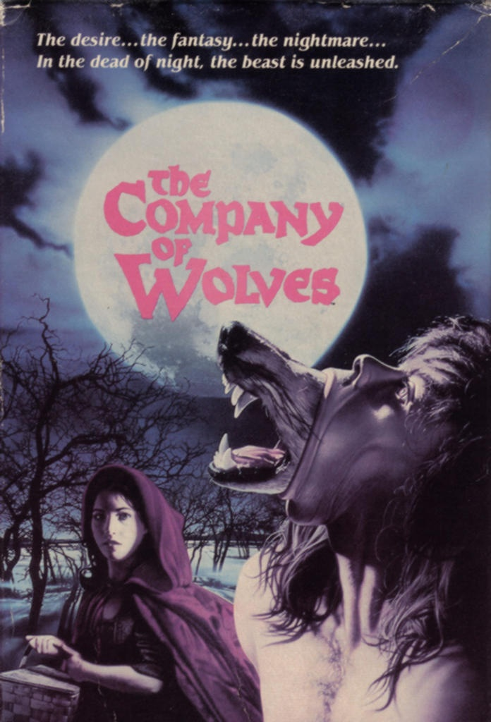 Company of Wolves - It's an odd movie, but it's supposed to be more like a modern fairy tale. Personally,  I think it's great.