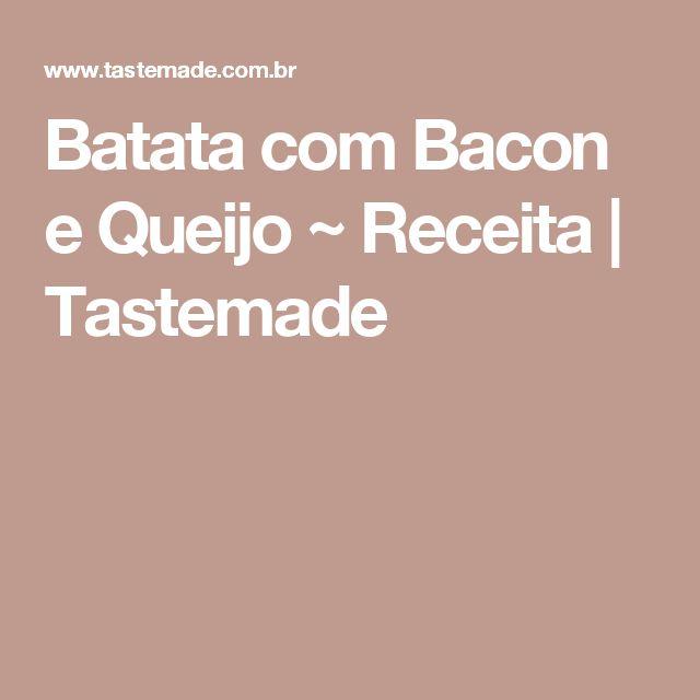 Batata com Bacon e Queijo ~ Receita | Tastemade
