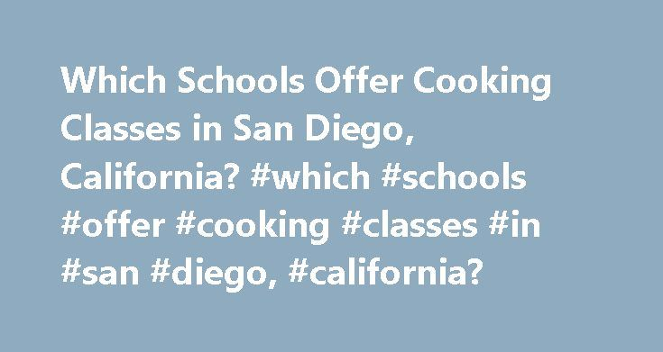 Which Schools Offer Cooking Classes in San Diego, California? #which #schools #offer #cooking #classes #in #san #diego, #california? http://north-carolina.nef2.com/which-schools-offer-cooking-classes-in-san-diego-california-which-schools-offer-cooking-classes-in-san-diego-california/  # Which Schools Offer Cooking Classes in San Diego, California? Learn about cooking schools in and near San Diego, CA. Get information about classes available and program requirements to make an informed…