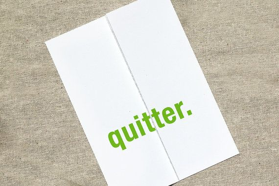 Hey, I found this really awesome Etsy listing at https://www.etsy.com/listing/154871874/quitter-foldout-funny-card-funny
