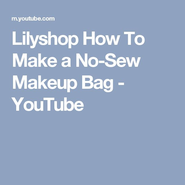 Lilyshop How To Make a No-Sew Makeup Bag - YouTube