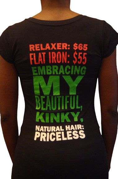 """Would you buy a t-shirt that read: """"Relaxer: 65. Flat iron: 55, Embracing my beautiful kinky natural hair: PRICELESS""""?"""