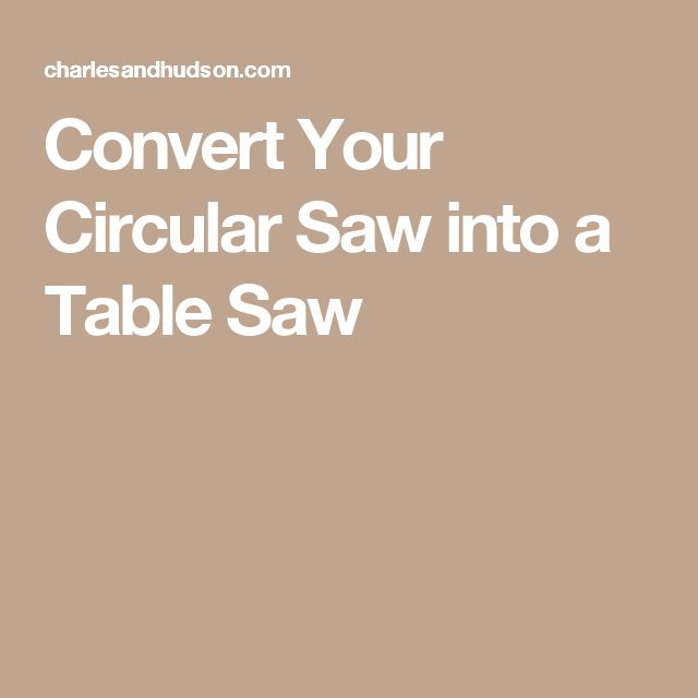 17 Best Ideas About Circular Saw Table On Pinterest Circular Saw Table Saw Blades And Power Tools