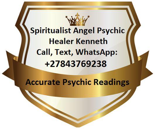 Spiritualist Psychic Healer Kenneth   Spell Caster, Medium, Call/ WhatsApp: +27843769238   E-mail: psychicreading8@gmail.com   http://healer-kenneth.branded.me   https://twitter.com/healerkenneth   http://healerkenneth.blogspot.com/   https://www.pinterest.com/accurater/   http://www.myadpost.com/healingherbs/   https://www.facebook.com/psychickenneth   https://plus.google.com/103174431634678683238  https://za.linkedin.com/pub/wamba-kenneth/100/4b3/705