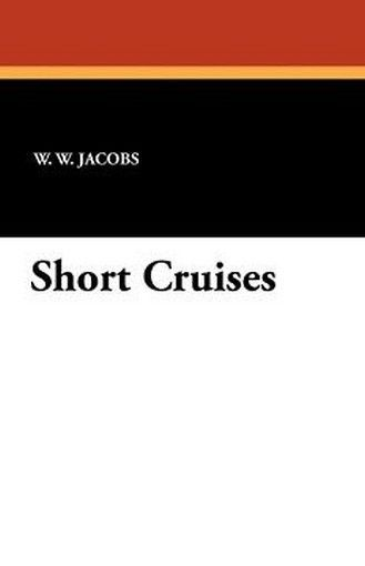 Short Cruises, by W.W. Jacobs (Paperback)