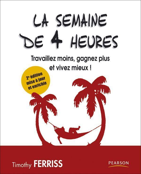 Amazon.fr - La semaine de 4 heures : Travaillez moins, gagnez plus et vivez mieux ! - Timothy Ferriss - Livres