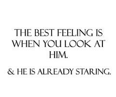 I always want you to keep looking at me....