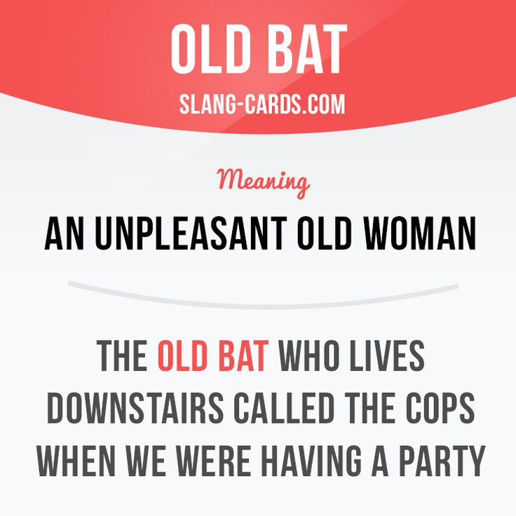 """""""Old bat"""" means an unpleasant old woman. Example: The old bat who lives…"""