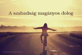 Szabadság magányos dolog! ;)