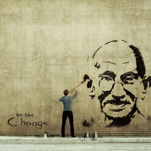 Be the change you wish to see in the world. -Ghandi