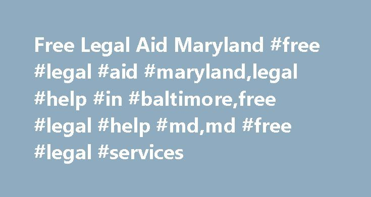 Free Legal Aid Maryland #free #legal #aid #maryland,legal #help #in #baltimore,free #legal #help #md,md #free #legal #services http://law.nef2.com/free-legal-aid-maryland-free-legal-aid-marylandlegal-help-in-baltimorefree-legal-help-mdmd-free-legal-services/  # FREE LEGAL AID Maryland There are many pro bono legal assistance and legal aid programs providing legal help and representation for low income Maryland residents in many civil cases. These community programs help socially and…