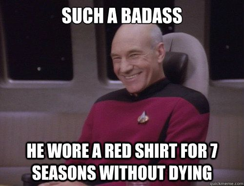 Such a badass he wore a red shirt for 7 seasons without dying