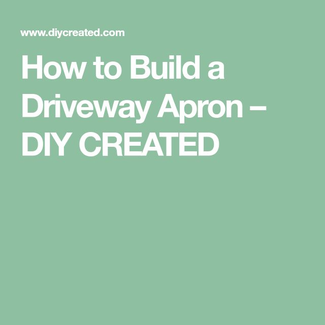 How to Build a Driveway Apron – DIY CREATED