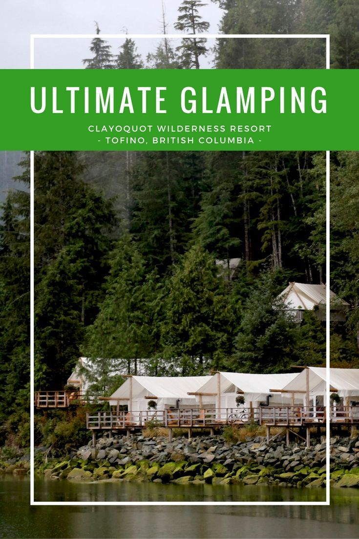 For those who've been there and done that, the ultimate in wild luxury glamping experiences await at Clayoquot Wilderness Resort in Tofino, Canada. | glamping | luxury travel