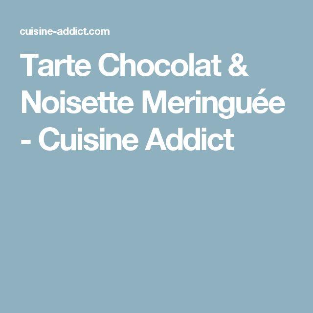 Tarte Chocolat & Noisette Meringuée - Cuisine Addict