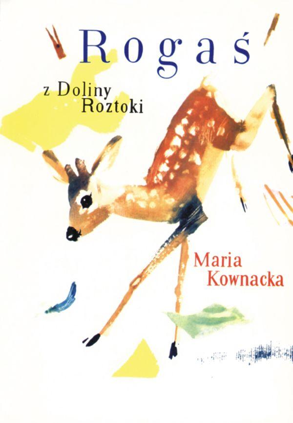 Rogaś z Doliny Roztoki autor: Maria Kowncaka, ilustracje: Janusz Grabiański