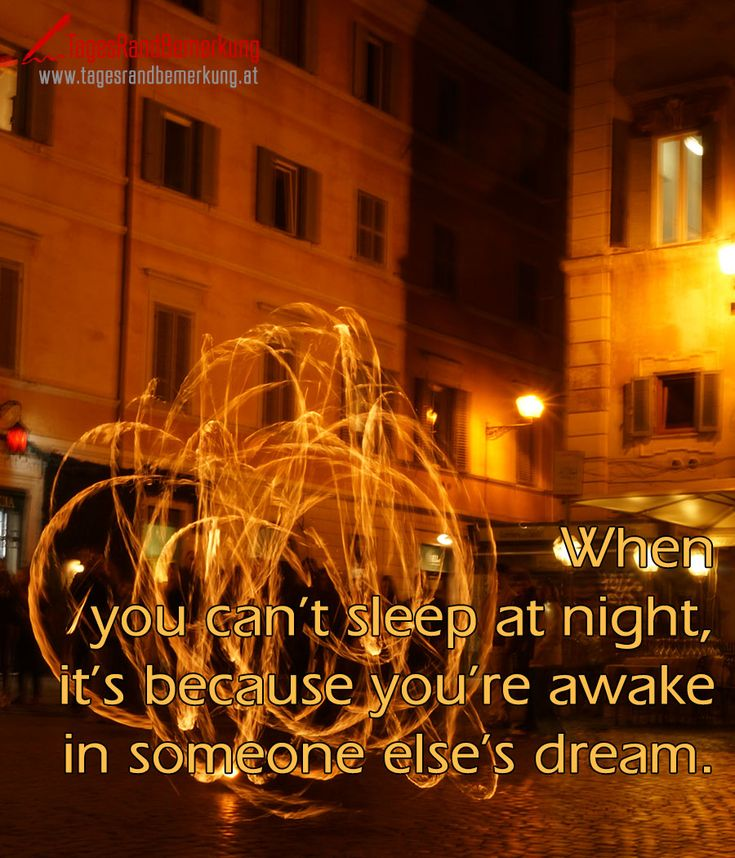 When you cant sleep at night its because youre awake in someone elses dream. #QuoteOfTheDay #ZitatDesTages #TagesRandBemerkung #TRB #Zitate #Quotes