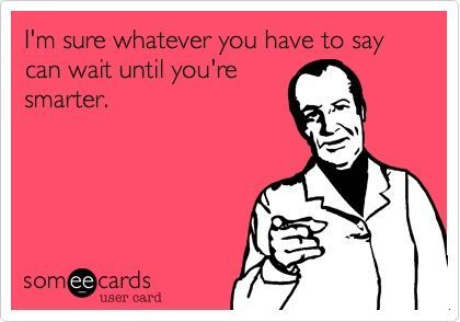 It can wait... #ecard #humor For more quotes and jokes, check out my FB page: https://www.facebook.com/ChanceofSarcasm