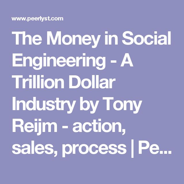 The Money in Social Engineering - A Trillion Dollar Industry by Tony Reijm - action, sales, process   Peerlyst