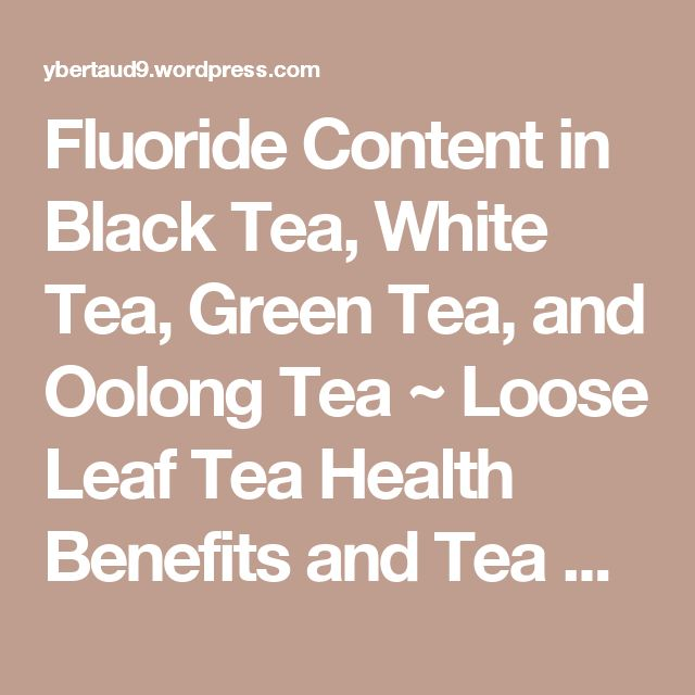 Fluoride Content in Black Tea, White Tea, Green Tea, and Oolong Tea ~ Loose Leaf Tea Health Benefits and Tea Dangers | ByzantineFlowers - this article has good recommendations for tea brands lower in fluoride!