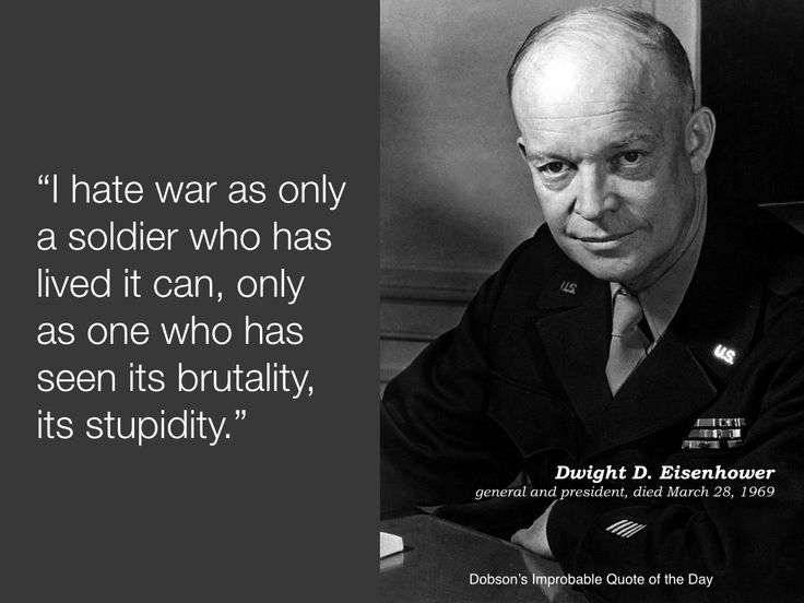 'i hate war as only a I hate war as only a soldier who has lived it can, only as one who has seen its brutality, its stupidity - dwight david eisenhower - overquotescom - all quotes are.