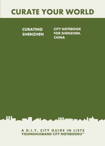 Curating Shenzhen: City Notebook For Shenzhen, China