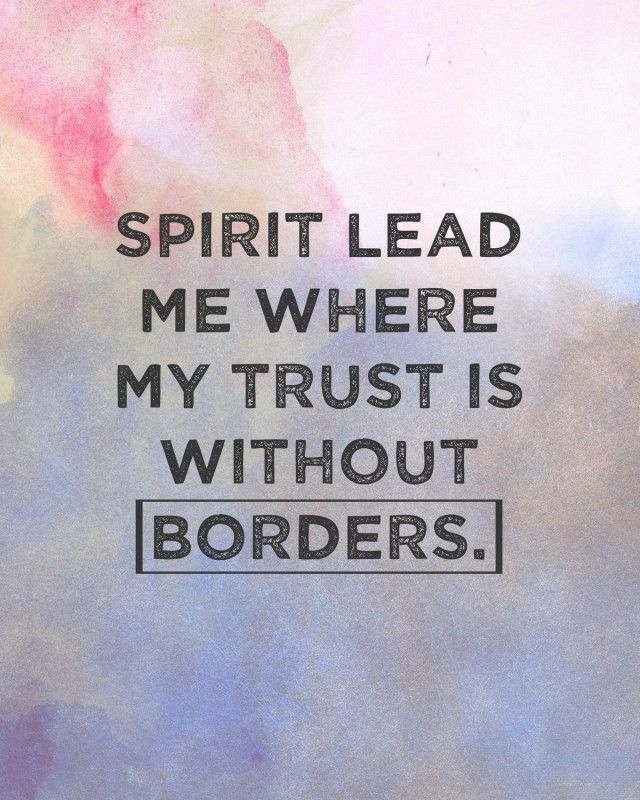 Printable: Spirit lead me where my trust is without borders.