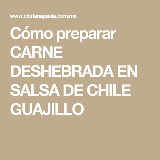Cómo preparar CARNE DESHEBRADA EN SALSA DE CHILE GUAJILLO