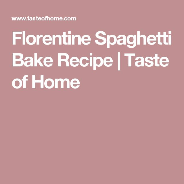 Florentine Spaghetti Bake Recipe | Taste of Home