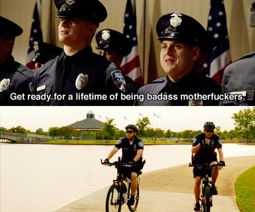 I feel so badass at the moment -- 21 Jump Street