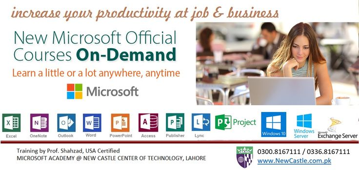 increase your productivity at job & business New Microsoft Courses - Office 2016, Office 365, Windows 10 & More .. Free MS.Excel Training For All  by Prof. Shahzad, USA Certified   0300.8167111 / 0336.8167111 www.NewCastle.com.pk  MICROSOFT ACADEMY @ NEW CASTLE CENTER OF TECHNOLOGY, LAHORE