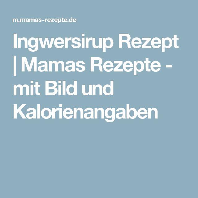 Ingwersirup Rezept | Mamas Rezepte - mit Bild und Kalorienangaben