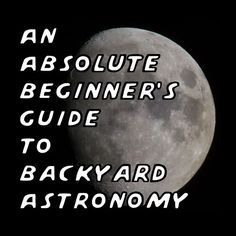 How to Get Started in Amateur Astronomy (Instructables is a great place to find other hobbies too)