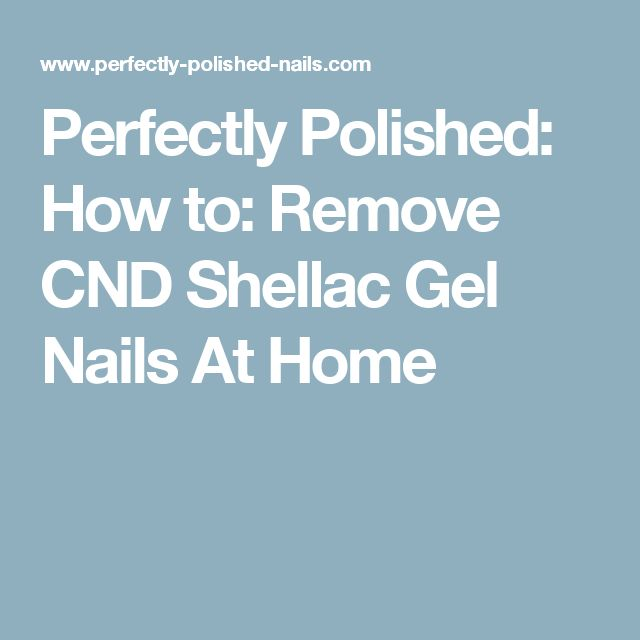 Perfectly Polished: How to: Remove CND Shellac Gel Nails At Home